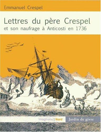 9782923385129: Lettres du père Crespel et son naufrage à Anticosti en 1736