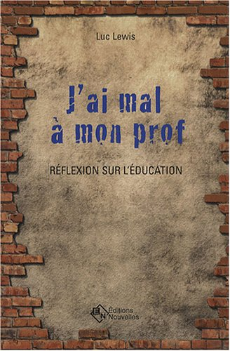 J'ai mal à mon prof (French Edition): Luc Lewis