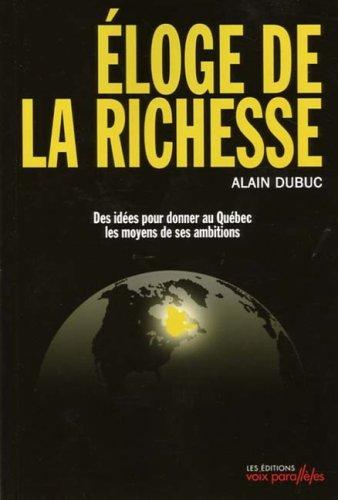 ÉLOGE DE LA RICHESSE : DES IDÉES POUR DONNER AU QUÉBEC LES MOYENS DE SES ...
