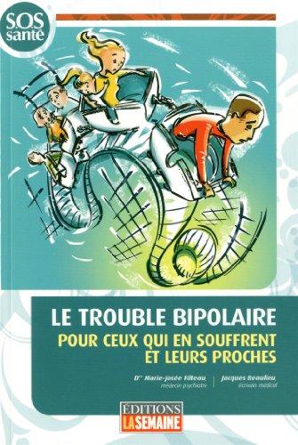 9782923501529: Le Trouble Bipolaire : pour Ceux Qui Souffrent et Leurs Proches