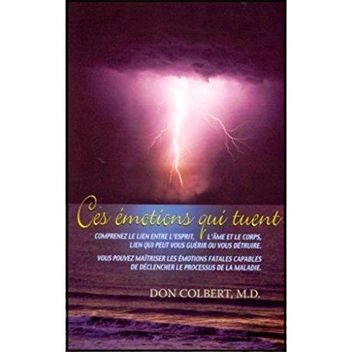 Ces Emotions qui Tuent (French Edition) (2923535006) by Don Colbert; Richard Ouellette; Annie Charbonneau