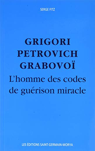 9782923568102: Grigori Petrovitch Grabovo� - L'Homme des codes de gu�rison miracle