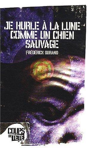 9782923603063: Je hurle à la lune comme un chien sauvage (French Edition)