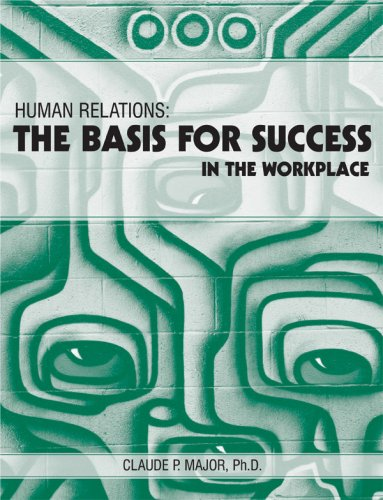 Human Relations: The Basis for Success in: Claude P. Major