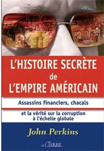 9782923640044: L'histoire secrète de l'empire américain : Assassins financiers, chacals et la vérité sur la corruption à l'échelle mondiale