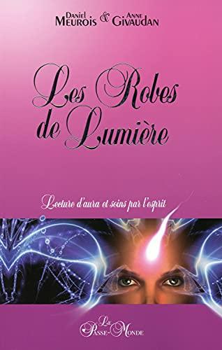 9782923647197: Les Robes de Lumière - Lecture d'aura et soins par l'esprit
