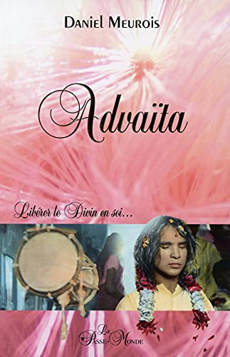 9782923647227: Advaïta - Libérer le Divin en soi...