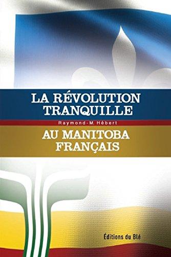 La r?volution tranquille au Manitoba fran?ais: H?bert, Raymond-Marc