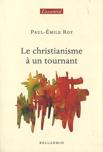 CHRISTIANISME � UN TOURNANT (LE): PAUL-�MILE ROY