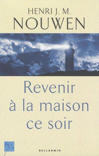 Revenir à la maison ce soir (French Edition): Henri Nouwen