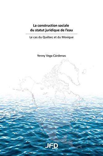 9782923710624: La construction sociale du statut juridique de l'eau : le cas du Québec et du Mexique