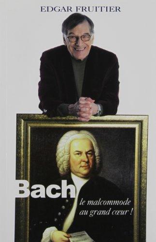 9782923717432: Bach, le malcommode au grand coeur!
