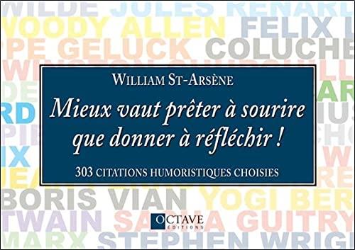MIEUX VAUT PRETER A SOURIRE QUE DONNER A: ST ARSENE WILLIAM