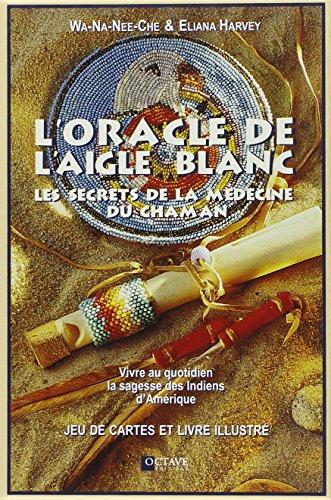 9782923717852: L'Oracle de l'Aigle blanc - Les secrets de la médecine du Chaman