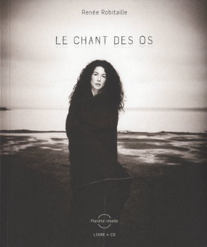 CHANT DES OS -LE-: ROBITAILLE RENEE