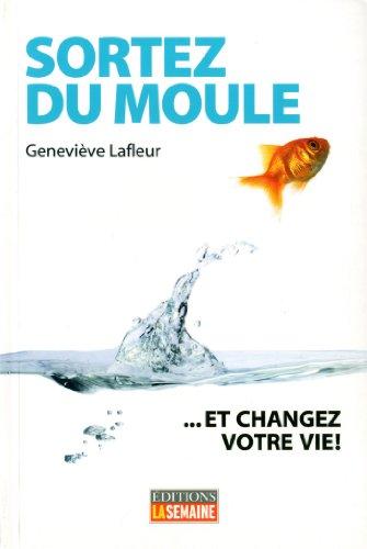 9782923771168: Sortez du Moule et Changez Votre Vie