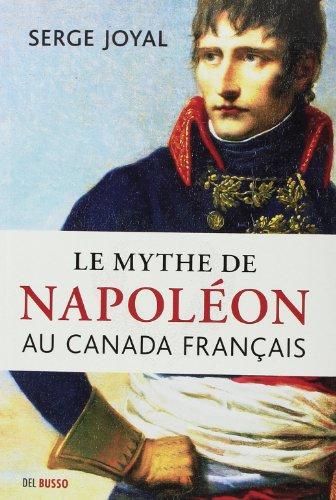 Le mythe de Napoléon au canada français: Joyal Serge