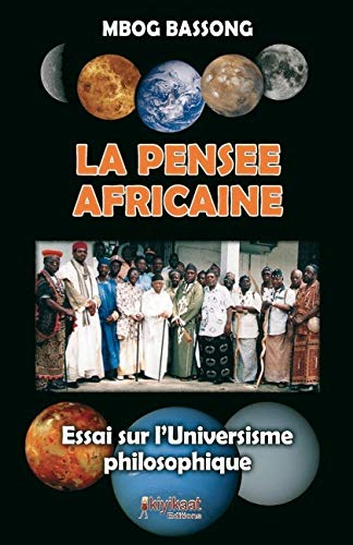 La pensée africaine. Essai sur l'Universisme philosophique: Bassong, Mbog