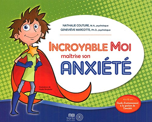 9782923827162: Incroyable Moi Maîtrise Son Anxiété: Guide D'entraînement À La Gestion De L'anxiété
