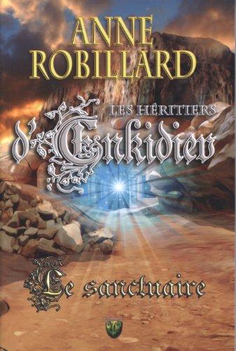 Le Sanctuaire (Les Héritiers d'Enkidiev, #4): Anne Robillard