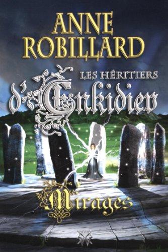 Les Héritiers d'Enkidiev 9 : Mirages: Anne Robillard