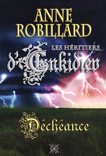 Les Héritiers d'Enkidiev 10 : Déchéance: Anne Robillard
