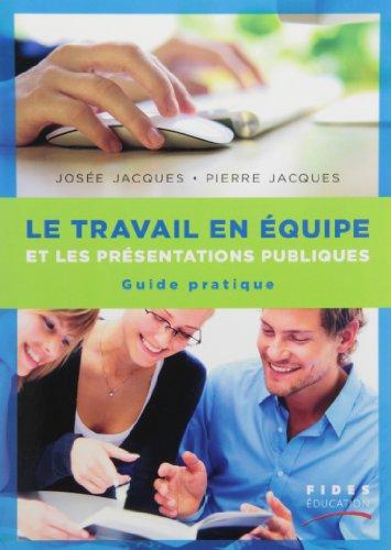 TRAVAIL EN ÉQUIPE ET LES PRÉSENTATIONS PUBLIQUES (LE): JACQUES JOSÉE