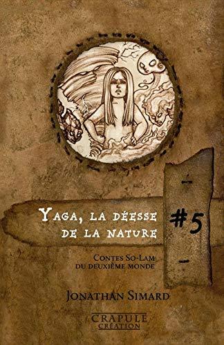 9782924301128: Yaga la déesse de la nature: Contes So-Lam du Deuxième Monde (Volume 5) (French Edition)