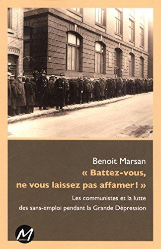 9782924327104: Battez-vous, ne vous laissez pas affamer ! : les communistes et la lutte des sans-emploi pendant la Grande Dépression