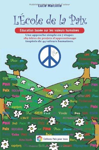 9782924391075: L'Ecole de la Paix: Education basee sur les valeurs humaines - 189 idees de projets d'apprentissage inspires de 44 valeurs humaines