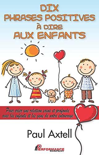 9782924412121: Dix phrases positives à dire aux enfants : Pour créer une relation saine et profonde avec les enfants et les gens de notre entourage (Croissance personnelle)