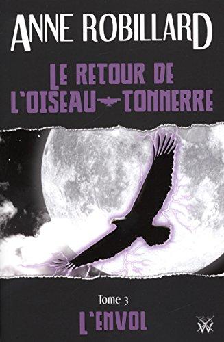 Le retour de l'oiseau-tonnerre 03 : L'envol: Robillard, Anne