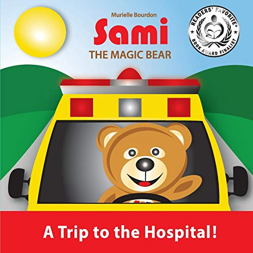 Sami the Magic Bear: A Trip to the Hospital!: (Full-Color Edition): Murielle Bourdon