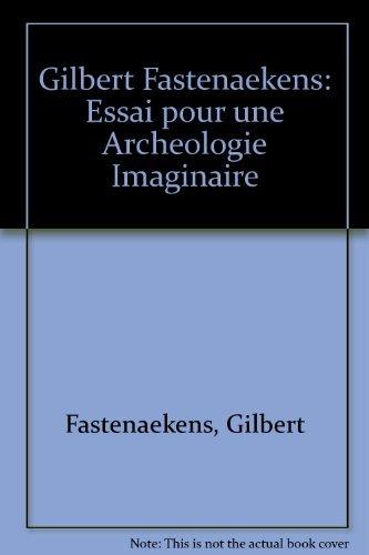 9782930115009: Gilbert Fastenaekens: Essai pour une Archeologie Imaginaire (English, Dutch and German Edition)