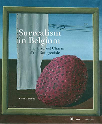 Surrealism in Belgium - The Discreet Charm of the Bourgeoisie: Xavier Canonne