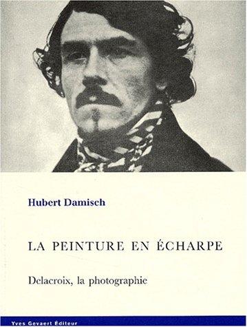9782930128191: La peinture en écharpe. Delacroix, la photographie