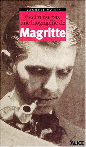Ceci n'est pas une Biographie de Magritte: Magritte, Rene and