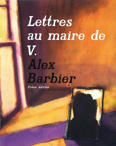 Lettres au maire de V.: Barbier, Alex