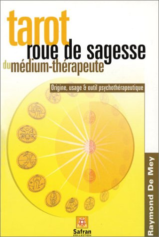 Tarot, roue de sagesse du médium-thérapeute : De Mey, Raymond