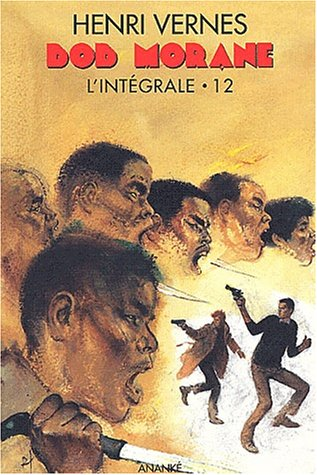 Bob Morane l'integrale no 12 : Le camion infrnale - Terreur a la Manicouagan - Les guerriers ...