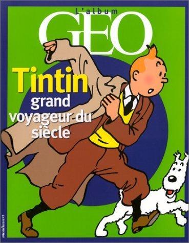 L'ALBUM GEO. TINTIN GRAND VOYAGEUR DU SIECLE: COLLECTIF