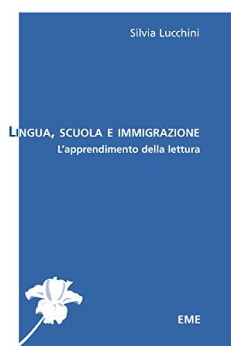 Lingua, Scuola e immigrazione. L'apprendimento della lettura.: LUCCHINI Silvia