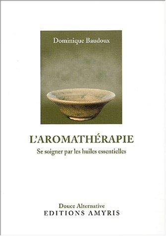 9782930353081: L'Aromathérapie : Se soigner par les huiles essentielles