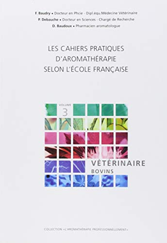 9782930353197: Les cahiers pratiques d'aromathérapie selon l'école française : Volume 3, Art vétérinaire : prévention et soin des pathologies affectant l'espèce bovine (L'aromathérapie professionnellement)