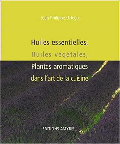 HUILES ESSENTIELLES VEGETALES CUISINE: ORTEGA JEAN PHILIPPE
