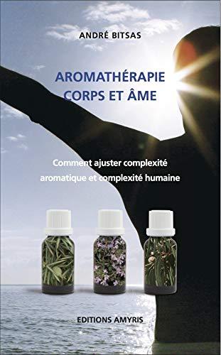 9782930353708: Aromathérapie, corps et âme : Comment ajuster complexité aromatique et complexité humaine
