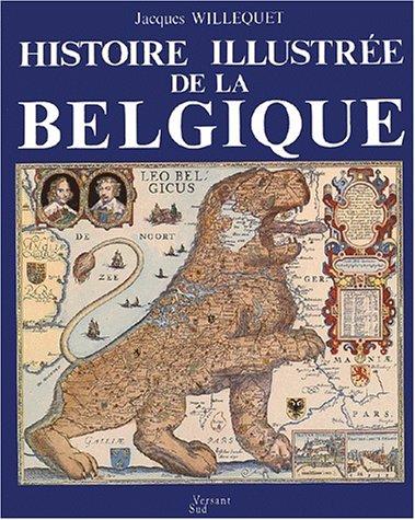 Histoire illustrée de la Belgique: Willequet, Jacques
