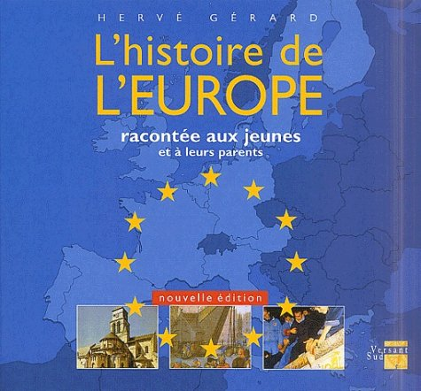 HISTOIRE DE L'EUROPE RACONTEE AUX JEUNES *REG. 27.95$* ET A LEURS: GERARD, HERVE