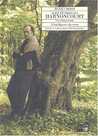 9782930358093: Alice et Nikolaus Harnoncourt, une biographie. : L'intelligence du coeur