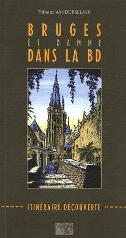 BRUGES ET DAMME DANS LA BD -ITINERAIRE DECOUVERTE *REG. 29,95$*: VANDORSELAER, THIBAUT